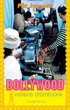 Bollywood – Indiens drömfabrik