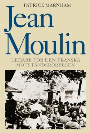 Jean Moulin  – ledare för den franska motståndsrörelsen